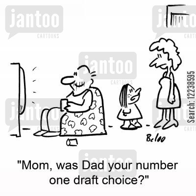 draft choices cartoon humor: 'Mom, was Dad your number one draft choice?'