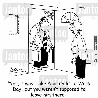 take your child to work day cartoon humor: 'Yes, it was 'Take Your Child To Work Day,' but you weren't supposed to leave him there!'