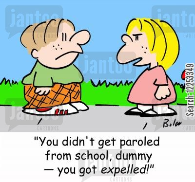 paroled cartoon humor: 'You didn't get paroled from school, dummy -- you got expelled!'
