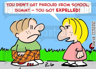 expel cartoon humor: 'You didn't get paroled from school, dummy -- you got expelled!'