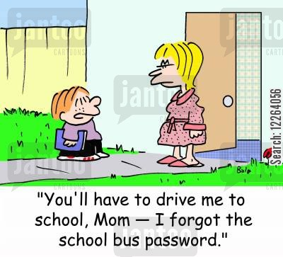 school bus passwords cartoon humor: 'You'll have to drive me to school, Mom -- I forgot the school bus password.'