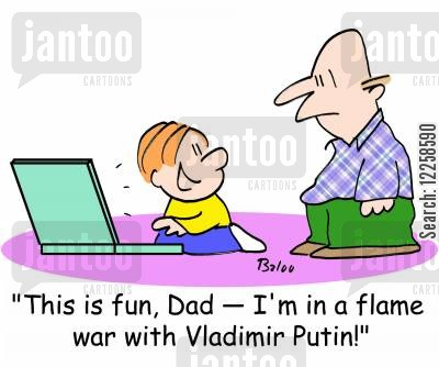 flame war cartoon humor: 'This is fun, Dad -- I'm in a flame war with Vladimir Putin!'