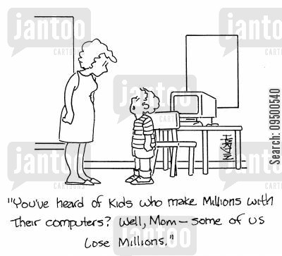millions cartoon humor: 'You've heard of kids who make millions with their computers Well, Mom - some of us lose millions,'