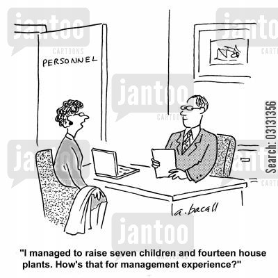 management experience cartoon humor: I raised seven children and fourteen house plants. How's that for management experience?