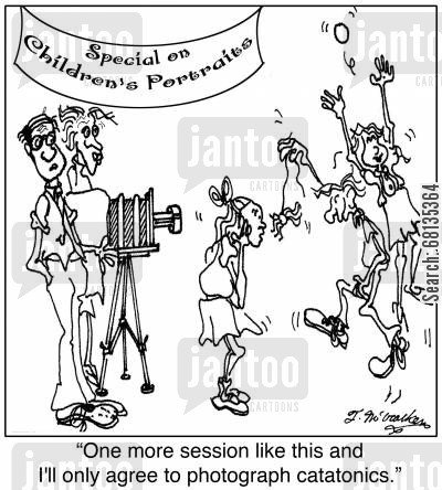 catatonic cartoon humor: 'One more session like this and I'll only agree to photograph catatonics.'