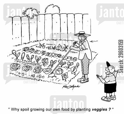 spoiled cartoon humor: 'Why spoil growing our own food by planting veggies?|