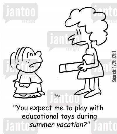 educational toys cartoon humor: 'You expect me to play with educational toys during SUMMER VACATION?'