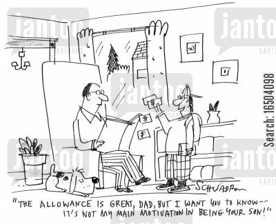 lads cartoon humor: 'The allowance is great, Dad, but I want you to know - It's not my main motivation in being your son!'