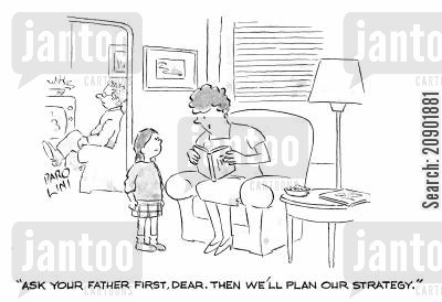 ask your father cartoon humor: 'Ask your father first, dear, then we'll plan our strategy.'