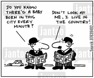 population cartoon humor: 'Do you know there's a baby born in this city every minute?' - 'Don't look at me, I live in the country.'