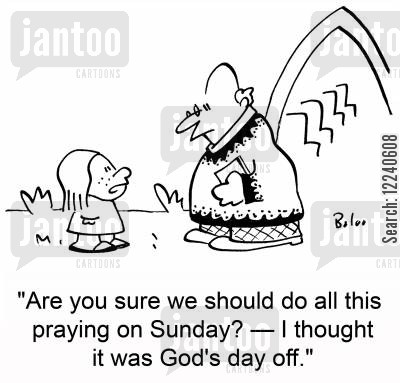 sabbath cartoon humor: 'Are you sure we should do all this praying on Sunday? -- I thought it was God's day off.'