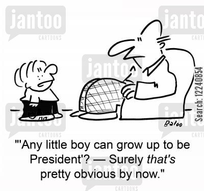 any little boy can grow up to be president cartoon humor: ''Any little boy can grow up to be President'? -- Surely that's pretty obvious by now.'