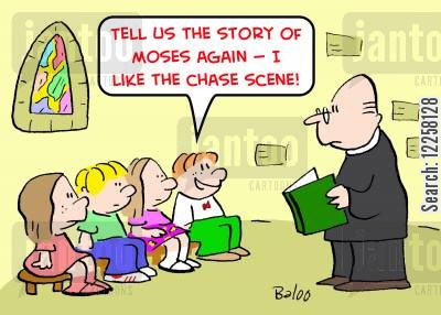chase scenes cartoon humor: 'Tell us the story of Moses again -- I like the chase scene!'