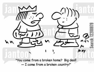broken homes cartoon humor: 'You come from a broken home? Big deal!- I come from a broken country!'