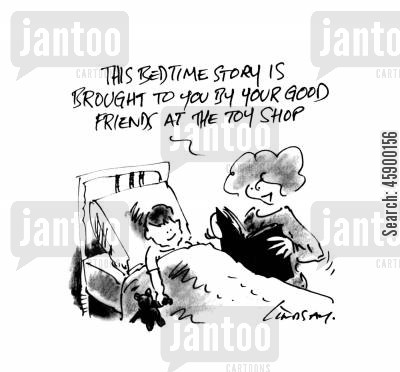 product placement cartoon humor: 'This bedtime story is brought to you by your good friends at the toy shop.'