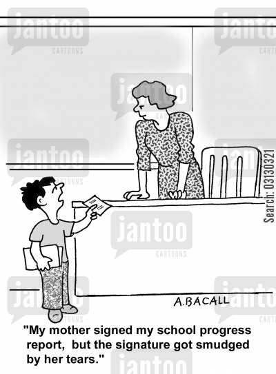 bad grades cartoon humor: My mother signed my progress report, but the signature got smudged by her tears.