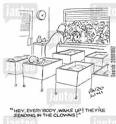 newborn babies cartoon humor: 'Hey everybody, wake up! They're sending in the clowns!'