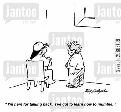 mumbling cartoon humor: 'I'm here for talking back. I've got to learn how to mumble.'