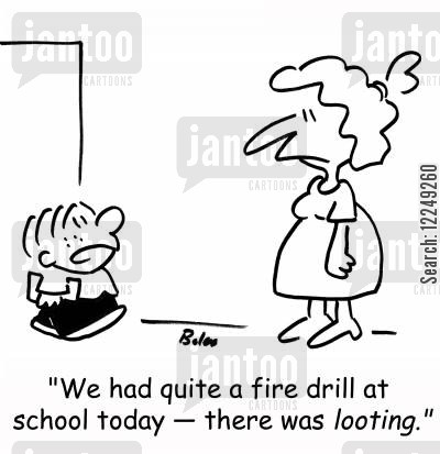 fire drill cartoon humor: 'We had quite a fire drill at school today -- there was looting.'