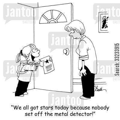 safeness cartoon humor: 'We all got stars today because nobody set off the metal detector!'
