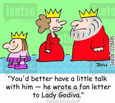 fan letters cartoon humor: 'You'd better have a little talk with him -- he wrote a fan letter to Lady Godiva.'