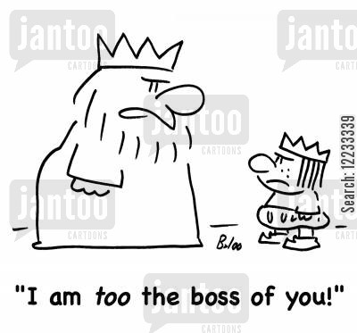 dominant cartoon humor: 'I am too the boss of you!'