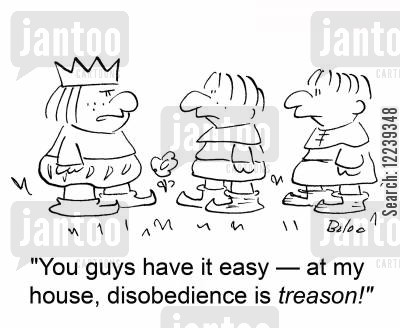 treason cartoon humor: 'You guys have it easy -- at my house, disobedience is treason!'