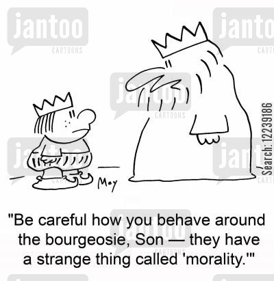 bourgeoisie cartoon humor: 'Be careful how you behave around the bourgeoisie, Son -- they have a strange thing called 'morality.''