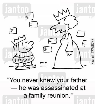 absent parent cartoon humor: 'You never knew your father -- he was assassinated at a family reunion.'