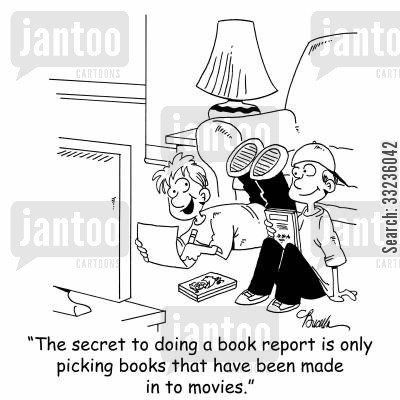 book reports cartoon humor: 'The secret to doing a book report is only picking books that have been made in to movies.'