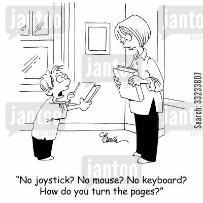 turn pages cartoon humor: 'No joystick? No mouse? No keyboard? How do I turn the pages?'