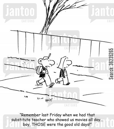 recollections cartoon humor: Remember last Friday when that substitute teacher showed us movies all day...THOSE were the good old days!