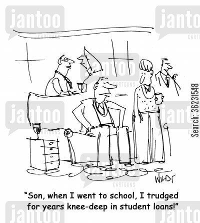 debt cartoon humor: Son, when I went to school, I trudged for years knee-deep in student loans!