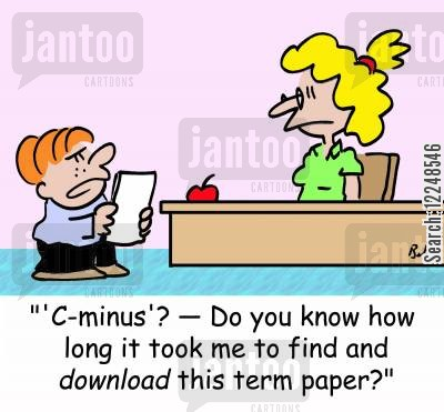 term paper cartoon humor: ''C-minus'? †Do you know how long it took me to find and download this term paper?'