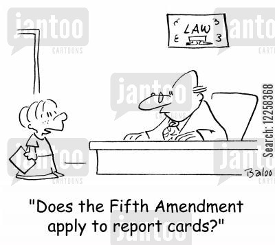 early learning cartoon humor: 'Does the Fifth Amendment apply to report cards?'