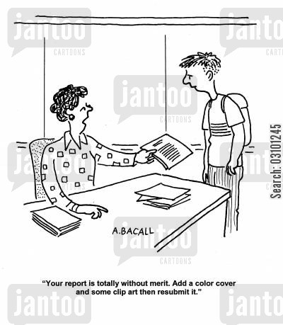 resubmitting cartoon humor: 'Your report is totally without merit. Add a color cover and some clip art then resumit it.'