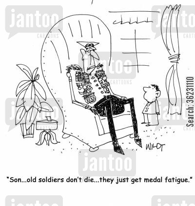 mental fatigue cartoon humor: 'Son...old soldiers don't die...they just get medal fatigue.'