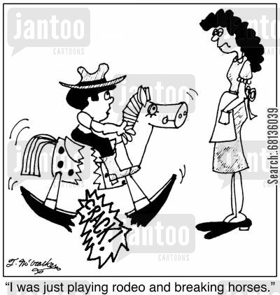 ranching cartoon humor: 'I was just playing rodeo and breaking horses.'