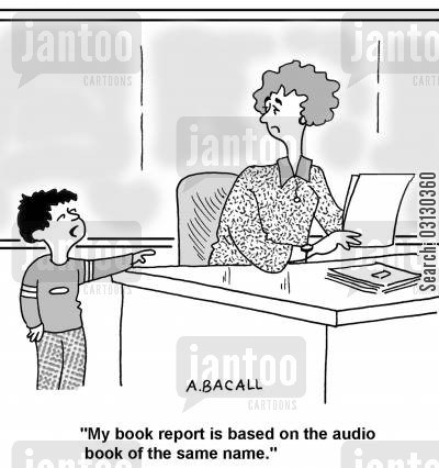 audio books cartoon humor: My book report is based on the audio book of the same name.