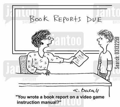 english reports cartoon humor: You wrote a book report on a video game instruction manual?