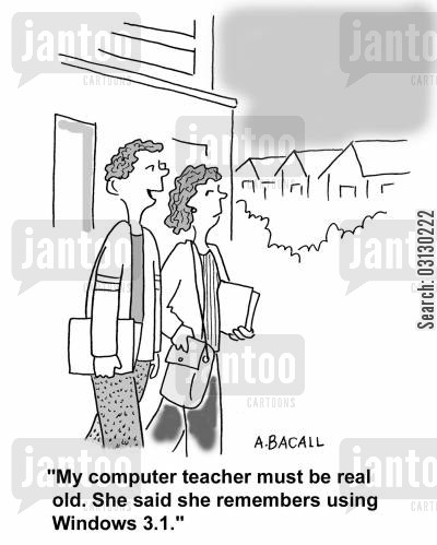 showing your age cartoon humor: My computer teacher remembers using Windows 3.1.
