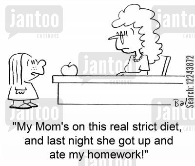 strict diet cartoon humor: 'My Mom's on this real strict diet, and last night she got up and ate my homework'