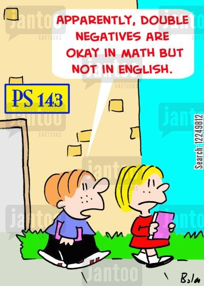 double negatives cartoon humor: 'Apparently, double negatives are okay in math but not in English.'