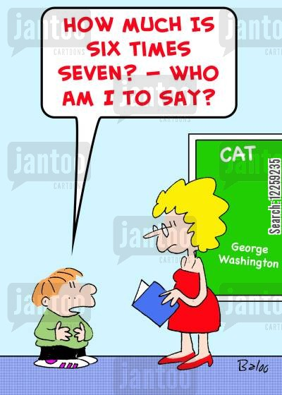 times tables cartoon humor: 'How much is six times seven? -- Who am I to say?'