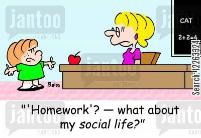 social life cartoon humor: ''Homework'? -- what about my social life?'