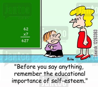 esteem cartoon humor: 'Before you say anything, remember the educational importance of self-esteem.'