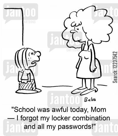 locker combinations cartoon humor: 'School was awful today, Mom -- I forgot my locker combination and all my passwords!'