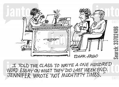 parents evenings cartoon humor: 'I told the class to write a one hundred word essay on what they did last weekend. Jennifer wrote 'not much' fifty times.'