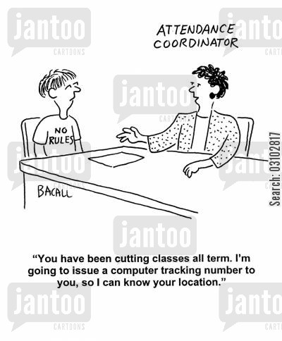 attendance co-ordinator cartoon humor: 'You have been cutting classes all term. I'm going to issue a computer tracking number to you, so I can know your location.'