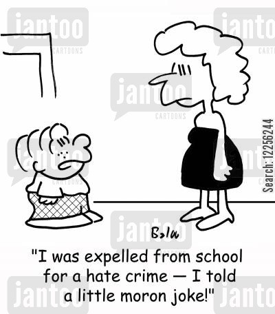 expel cartoon humor: 'I was expelled from school for a hate crime -- I told a little moron joke!'